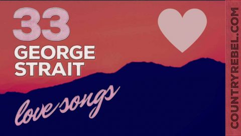 33 George Strait Love Songs That Will Melt Your Heart Country Rebel
